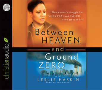 Between Heaven and Ground Zero: One Woman's Struggle for Survival and Faith in the Ashes of 9/11, Leslie Haskin