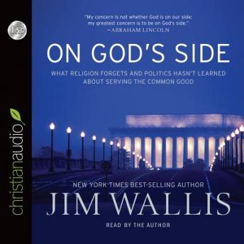 On God's Side: What Religion Forgets and Politics Hasn't Learned about Serving the Common Good, Jim Wallis