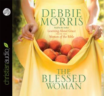 Blessed Woman: Learning About Grace from the Women of the Bible, Debbie Morris