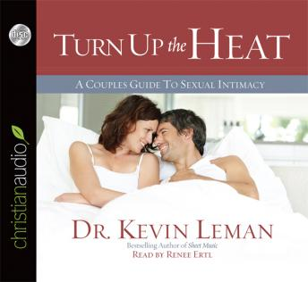Turn Up the Heat: A Couples Guide to Sexual Intimacy, Kevin Leman