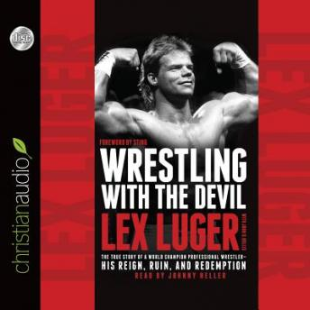 Download Wrestling With the Devil: The True Story of a World Champion Professional Wrestler - His Reign, Ruin, and Redemption by Lex Luger, John D. Hollis, Steve Sting Borden