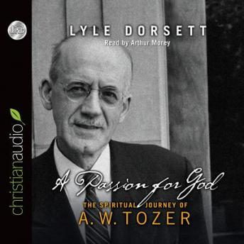 Passion for God: The Spiritual Journey of A. W. Tozer, Lyle W. Dorsett