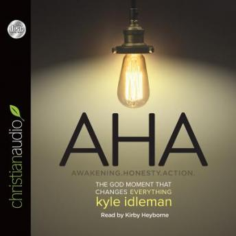 AHA: The God Moment That Changes Everything, Kyle Idleman