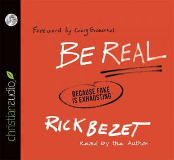 Be Real: Because Fake Is Exhausting, Rick Bezet