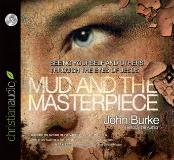 The Mud and the Masterpiece: Seeing Yourself and Others through the Eyes of Jesus