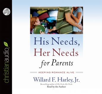 His Needs, Her Needs for Parents: Keeping Romance Alive, Willard F. Harley, Jr.