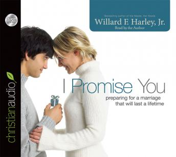 I Promise You: Preparing for a Marriage That Will Last a Lifetime, Willard F. Harley, Jr.