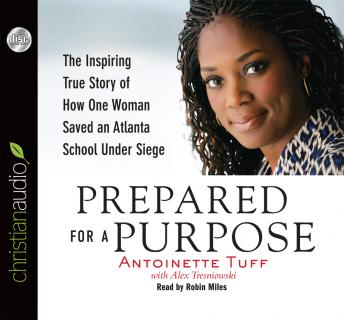 Prepared for a Purpose: The Inspiring True Story of How One Woman Saved an Atlanta School Under Siege, Antoinette Tuff, Alex Tresniowski