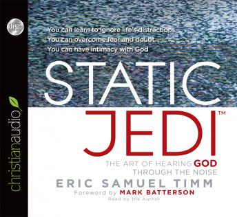 Static Jedi: The Art of Hearing God Through the Noise, Eric Samuel Timm