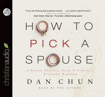How to Pick a Spouse: A Proven, Practical Guide to Finding a Lifelong Partner, Dan Chun