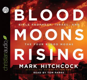 Blood Moons Rising: Bible Prophecy, Israel, and the Four Blood Moons, Mark Hitchcock