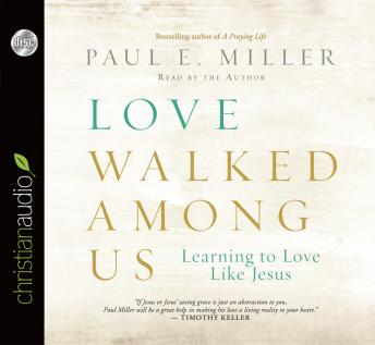 Love Walked Among Us: Learning to Love Like Jesus, Paul E. Miller