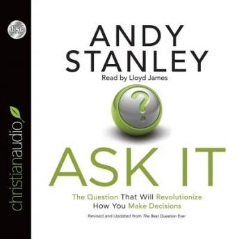 Ask It: The Question That Will Revolutionize How You Make Decisions, Andy Stanley
