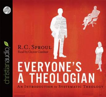 Everyone's a Theologian: An Introduction to Systematic Theology, R. C. Sproul