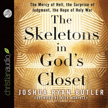 Skeletons in God's Closet: The Mercy of Hell, the Surprise of Judgment, the Hope of Holy War, Joshua Ryan Butler