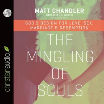 Mingling of Souls: God's Design for Love, Sex, Marriage, and Redemption, Jared C. Wilson, Matt Chandler