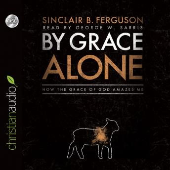 By Grace Alone, Sinclair B. Ferguson