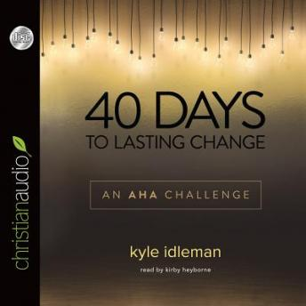 40 Days to Lasting Change, Kyle Idleman