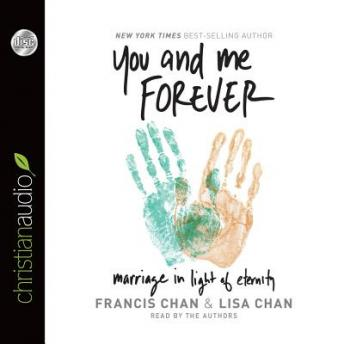 You and Me Forever: Marriage in Light of Eternity, Lisa Chan, Francis Chan