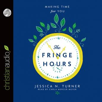 Fringe Hours: Making Time for You, Jessica N. Turner