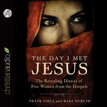 Day I Met Jesus: The Revealing Diaries of Five Women from the Gospels, Frank  Viola, Mary Demuth