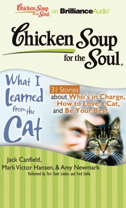 Chicken Soup for the Soul: What I Learned from the Cat - 31 Stories about Who's in Charge, How to L, Mark Victor Hansen, Amy Newmark, Jack Canfield