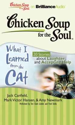 Chicken Soup for the Soul: What I Learned from the Cat - 20 Stories about Laughter and Accepting He, Mark Victor Hansen, Amy Newmark, Jack Canfield