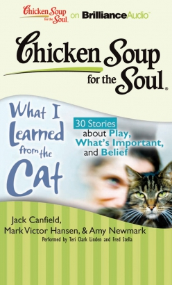 Chicken Soup for the Soul: What I Learned from the Cat - 30 Stories about Play, What's Important, a, Mark Victor Hansen, Amy Newmark, Jack Canfield