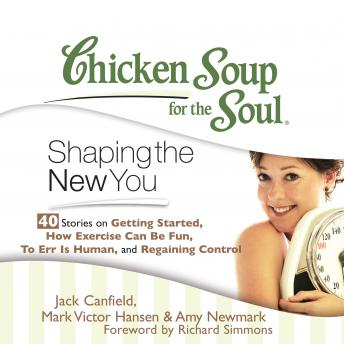 Chicken Soup for the Soul: Shaping the New You - 40 Stories on Getting Started, How Exercise Can Be Fun, To Err is Human, and Regaining Control, Mark Victor Hansen, Amy Newmark, Jack Canfield