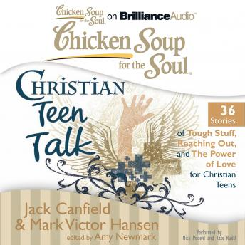 Chicken Soup for the Soul: Christian Teen Talk - 36 Stories of Tough Stuff, Reaching Out, and the P
