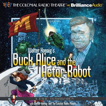 Walter Koenig's Buck Alice and the Actor-Robot, Walter Koenig
