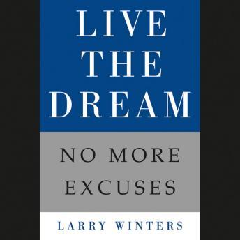 Live the Dream: No More Excuses, Larry Winters