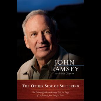 Other Side of Suffering: The Father of JonBenet Ramsey Tells the Story of His Journey from Grief to Grace, Marie Chapian, John Ramsey