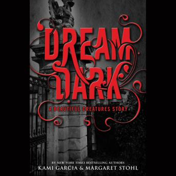 Dream Dark: A Beautiful Creatures Story: Booktrack Edition, Kami Garcia, Margaret Stohl