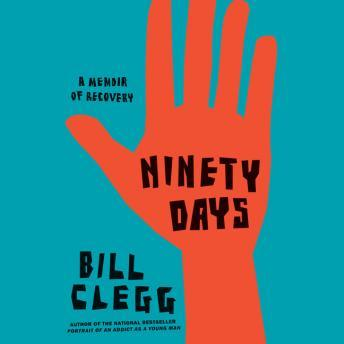 Ninety Days: A Memoir of Recovery, Bill Clegg