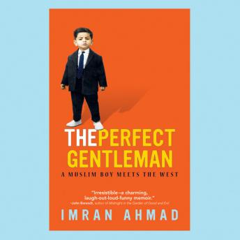 Perfect Gentleman: A Muslim Boy Meets the West, Imran Ahmad