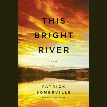 This Bright River: A Novel, Patrick Somerville