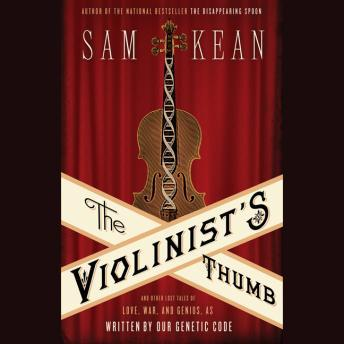 Violinist's Thumb: And Other Lost Tales of Love, War, and Genius, as Written by Our Genetic Code, Sam Kean