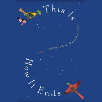 This Is How It Ends: A Novel, Kathleen MacMahon