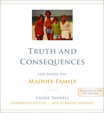 Download Truth and Consequences: Life Inside the Madoff Family by Laurie Sandell