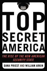 Top Secret America: The Rise of the New American Security State, William M. Arkin, Dana Priest