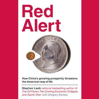 Red Alert: How China's Growing Prosperity Threatens the American Way of Life, Gregory Dorsey, Stephen Leeb