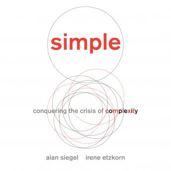 Simple: Conquering the Crisis of Complexity, Irene Etzkorn, Alan Siegel