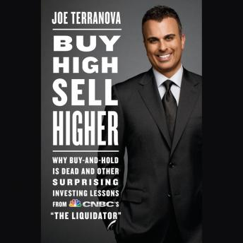 Buy High, Sell Higher: Why Buy-And-Hold Is Dead And Other Investing Lessons from CNBC's, Joe Terranova