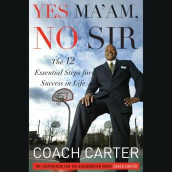 Download Yes Ma'am, No Sir: The 12 Essential Steps for Success in Life by Coach Carter