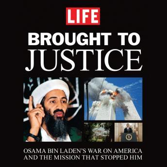 Brought to Justice: Osama Bin Laden's War on America and the Mission that Stopped Him, Life Magazine
