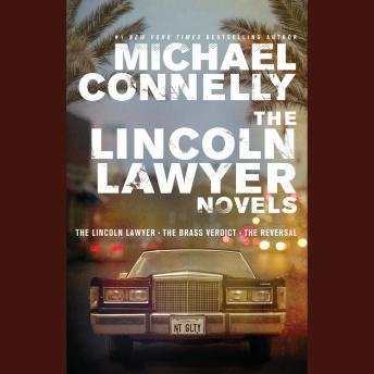 Lincoln Lawyer Novels: The Lincoln Lawyer, The Brass Verdict, The Reversal, Michael Connelly