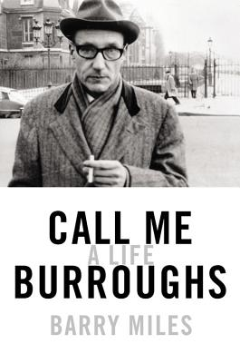 Call Me Burroughs: A Life, Barry Miles
