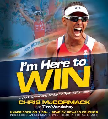 Download I'm Here to Win: A World Champion's Advice for Peak Performance by Chris McCormack, Tim Vandehey
