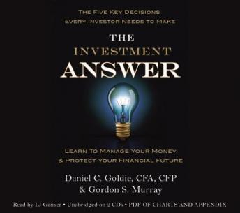 Investment Answer: Learn to Manage Your Money & Protect Your Financial Future (tentative), Daniel C. Goldie, Gordon Murray